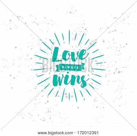Love always wins. Romantic inspirational quote, motivation. Typography for poster, invitation, greeting card or t-shirt. Vector lettering, inscription, calligraphy design. Text background