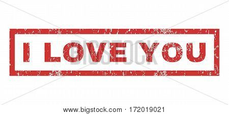 I Love You text rubber seal stamp watermark. Caption inside rectangular banner with grunge design and dust texture. Horizontal vector red ink emblem on a white background.