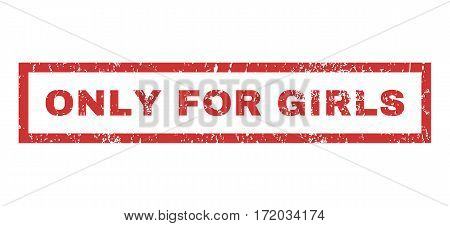 Only For Girls text rubber seal stamp watermark. Caption inside rectangular banner with grunge design and dirty texture. Horizontal vector red ink emblem on a white background.