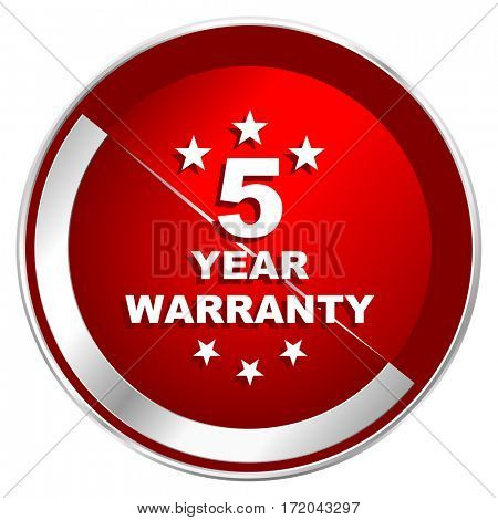 Warranty guarantee 5 year red web icon. Metal shine silver chrome border round button isolated on white background. Circle modern design abstract sign for smartphone applications.
