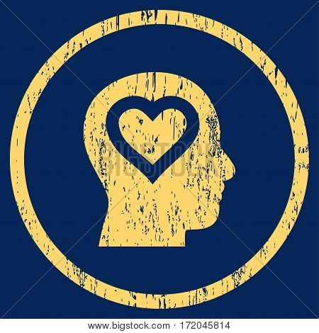 Love In Head grainy textured icon for overlay watermark stamps. Rounded flat vector symbol with dust texture. Circled yellow ink rubber seal stamp with grunge design on a blue background.