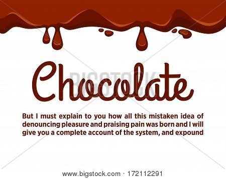 Chocolate streams flowing down from top on white. Vector illustration of hot melted flowing choco and dark brown inscription with written information. Sweet chocolate template in flat design