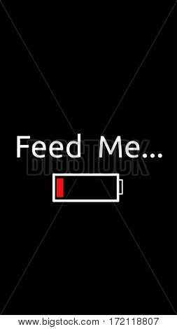 Feed me, text on the smart phone display show that the battery is low, black color background.