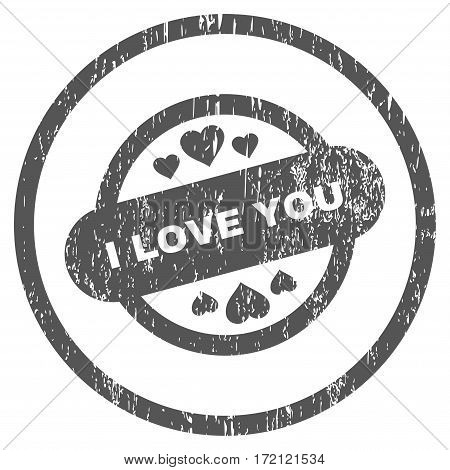 I Love You Stamp Seal grainy textured icon for overlay watermark stamps. Rounded flat vector symbol with dust texture. Circled gray ink rubber seal stamp with grunge design on a white background.