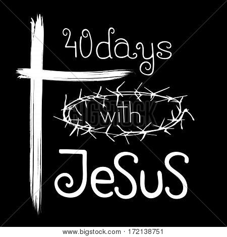 40 days with Jesus. Bible lettering. Brush calligraphy. Words about God. Start of fasting The symbol of the Christian religion. Vector design. Hand illustration.