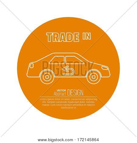 Car sketch with the return arrow in linear style on a orange circle background. Trade in icon. Concept of an exchange of the car with surcharge.