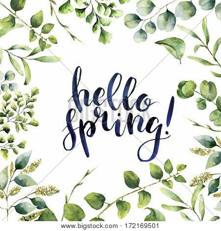 Watercolor Hello spring. Hand painted floral card with eucalyptus, fern and spring greenery branches isolated on white background. Print for design or background
