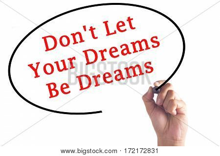 Hand Writing Don't Let Your Dreams Be Dreams On Transparent Board