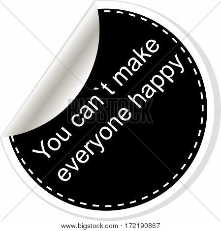You Cant Make Everyone Happy.  Quote, Comma, Note, Message, Blank, Template, Text, Bulleted, Tags An