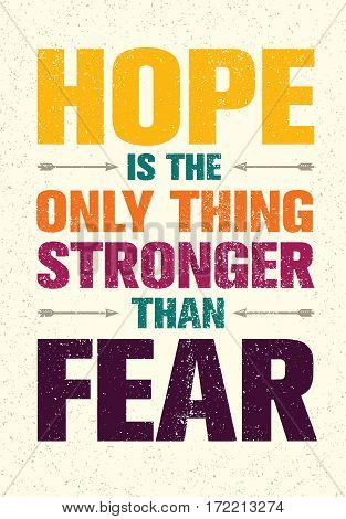 Hope Is The Only Thing Stronger Than Fear. Inspiring Print Creative Motivation Quote. Vector Typography Banner Design Concept On Rusty Background
