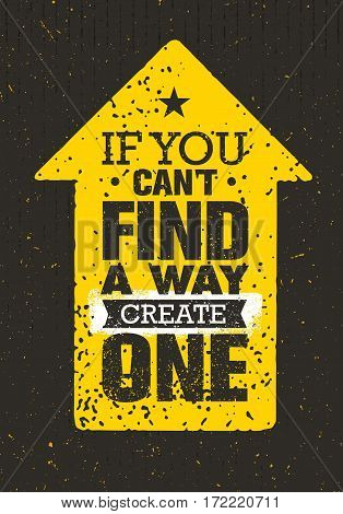 If You Can't Find A Way Create One. Rough Inspiring Creative Motivation Quote. Vector Typography Banner Design Concept On Grunge Background With Arrow