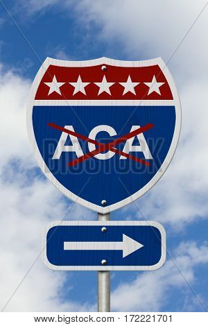 Repealing and replacing the Affordable Care Act healthcare insurance Red white and blue interstate highway road sign with words ACA marked out with sky background 3D Illustration