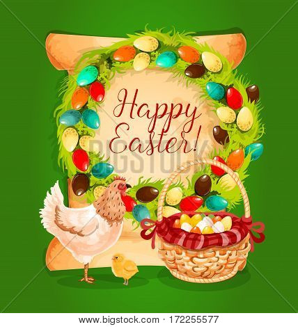 Easter eggs basket, chicken and chick with floral Easter wreath and old paper scroll with wishes of Happy Easter on background. Easter spring holiday greeting card or festive poster design