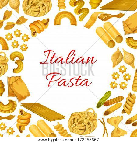Italian pasta poster of vector spaghetti and penne, farfalle, pappardelle and lasagna, tagliatelle and ravioli, creste gallo, stelle and filini. Design for Italy traditional cuisine or restaurant menu