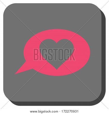 Love Message Balloon interface toolbar icon. Vector pictograph style is a flat symbol on a rounded square button pink and gray colors.
