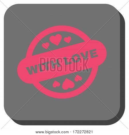 With Love Stamp Seal toolbar icon. Vector pictogram style is a flat symbol centered in a rounded square button pink and gray colors.