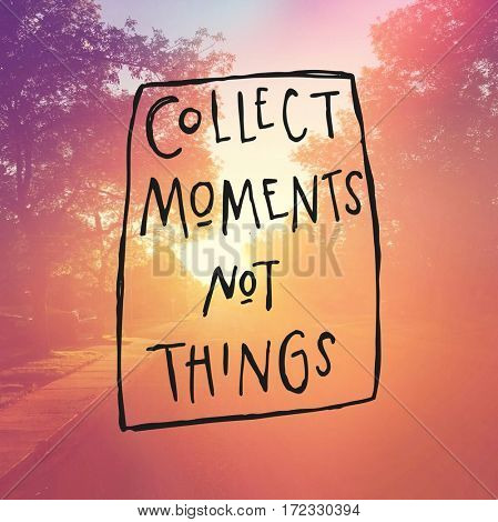 Inspirational Quote -  Collect moments not things