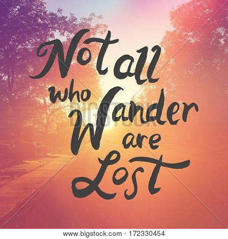 Inspirational Quote -  Not all who wander are lost