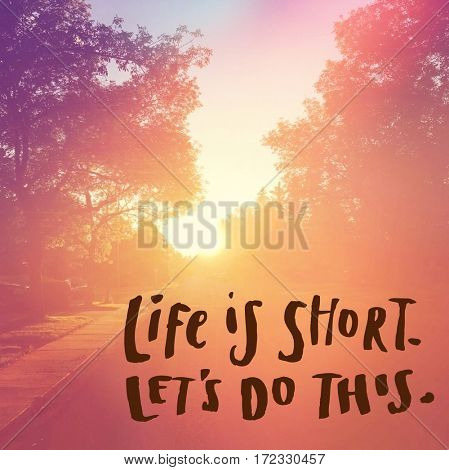 Inspirational Quote -  Life is short let's do this.