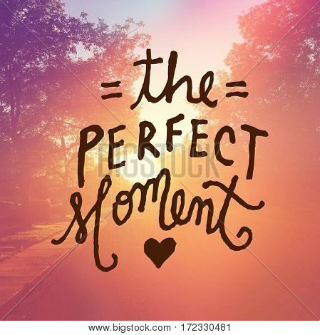 Inspirational Quote -  The prefect moment
