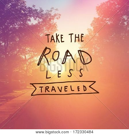 Inspirational Quote -  Take the road less traveled