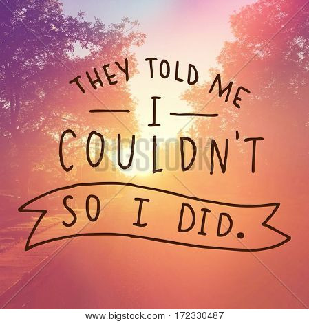 Inspirational Quote -  They told me I couldn't so I did