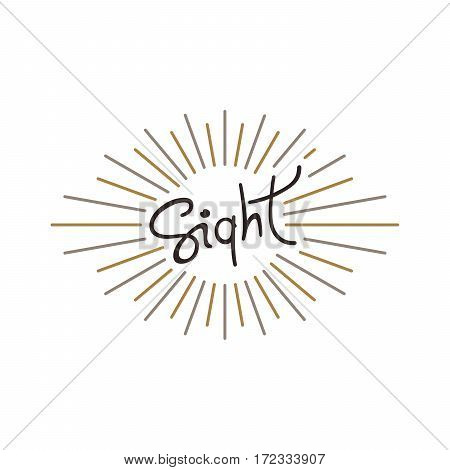 Sight. Conceptual handwritten label with linear rays. Vector illustration