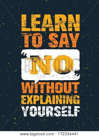 Learn To Say No Without Explaining Yourself. Inspiring Creative Motivation Quote. Vector Typography Banner Design Concept.