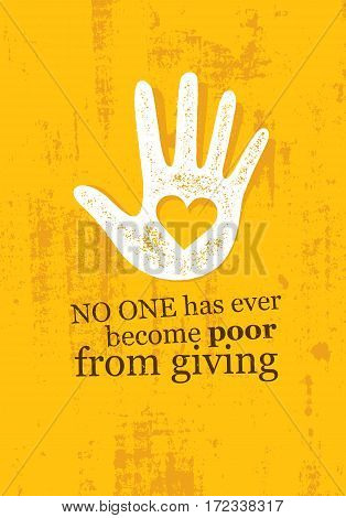 No One Has Ever Become Poor From Giving. Charity Inspiring Creative Motivation Quote. Vector Typography Banner Design Concept On Grunge Background