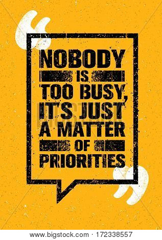 Nobody Is Too Busy, It's Just A Matter Of Priorities. Inspiring Creative Motivation Quote. Vector Typography Banner Design Concept