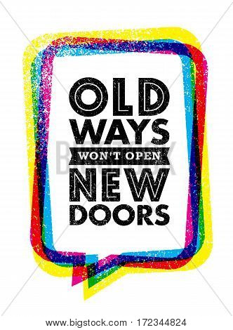 Old Ways Won't Open New Doors. Inspiring Creative Motivation Quote. Vector Typography Banner Design Concept On Grunge Background