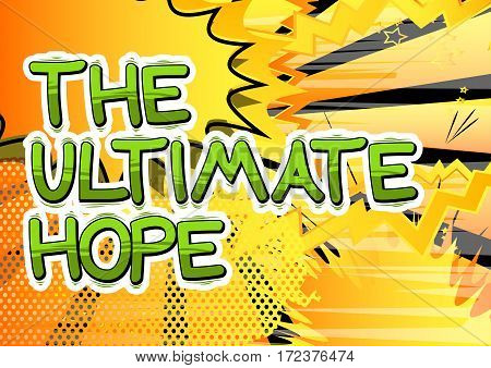 The Ultimate Hope - Comic book style word on abstract background.