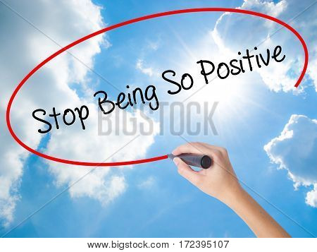 Woman Hand Writing Stop Being So Positive With Black Marker On Visual Screen