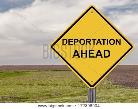 Caution Sign - Deportation Ahead Warning Sign