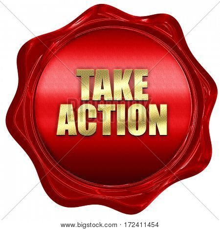 take action, 3D rendering, red wax stamp with text