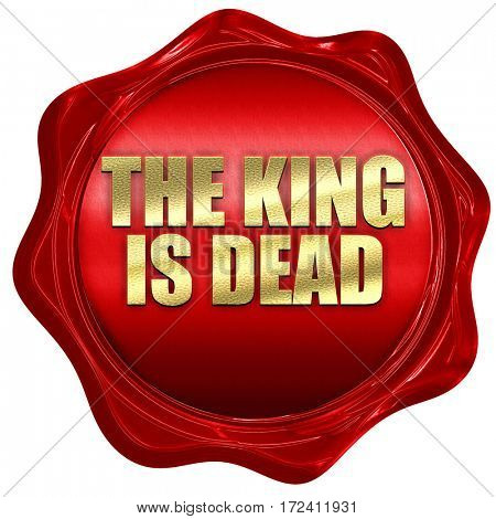 the king is dead, 3D rendering, red wax stamp with text