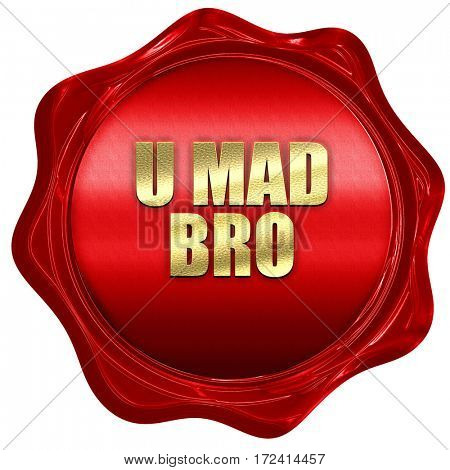 u mad bro, 3D rendering, red wax stamp with text