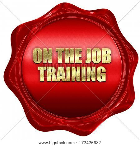 on the job training, 3D rendering, red wax stamp with text