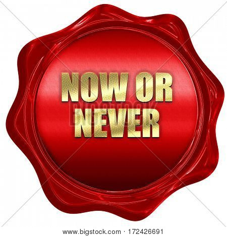now or never, 3D rendering, red wax stamp with text