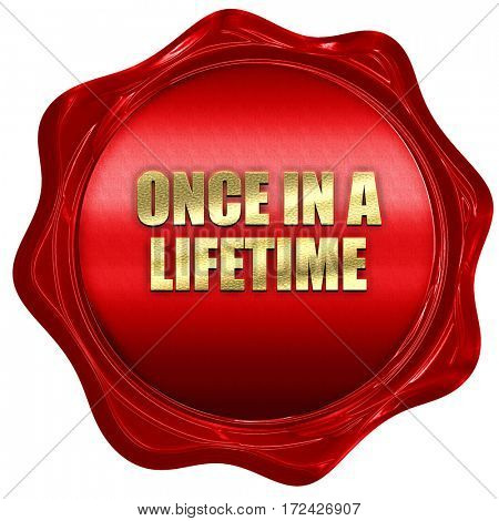 one in a lifetime, 3D rendering, red wax stamp with text