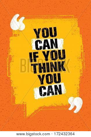 You Can If You Think You Can. Inspiring Creative Motivation Quote. Vector Typography Banner Design Concept On Grunge Background