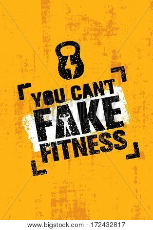 You Can't Fake Fitness. Workout and Fitness Gym Motivation Quote. Creative Vector Typography Grunge Poster Concept.