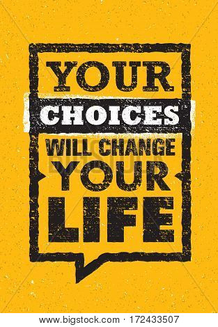Your Choices Will Change Your Life. Inspiring Creative Motivation Quote. Vector Typography Banner Design Concept On Grunge Background