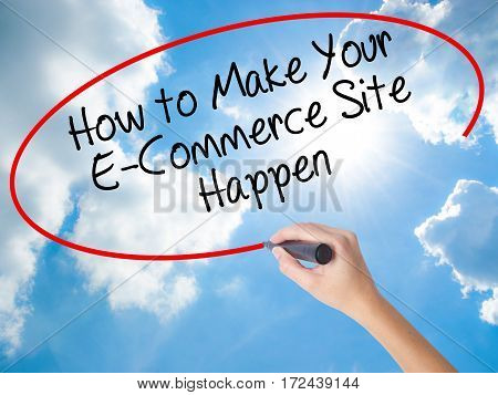 Woman Hand Writing How To Make Your E-commerce Site Happen With Black Marker On Visual Screen.