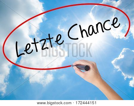 Woman Hand Writing Letzte Chance  (last Chance In German) With Black Marker On Visual Screen.