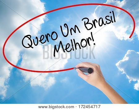 Woman Hand Writing Quero Um Brasil Melhor!  ( I Want A Better Brazil In Portuguese)with Black Marker
