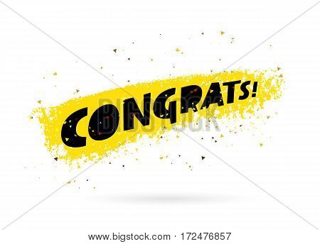 Congrats! Inscription. Trend lettering. Vector illustration on white background with yellow smear ink and gold confetti. Great holiday gift card.