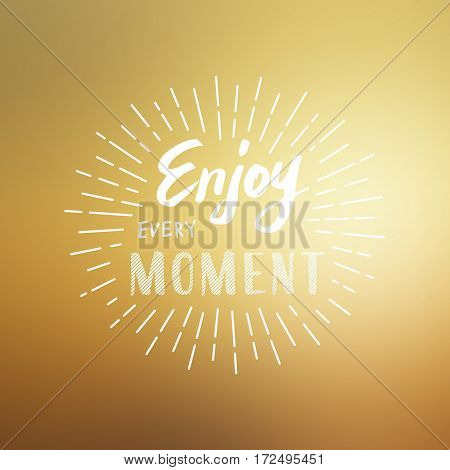 Slogan Enjoy every moment. Vector illustration on blurred background