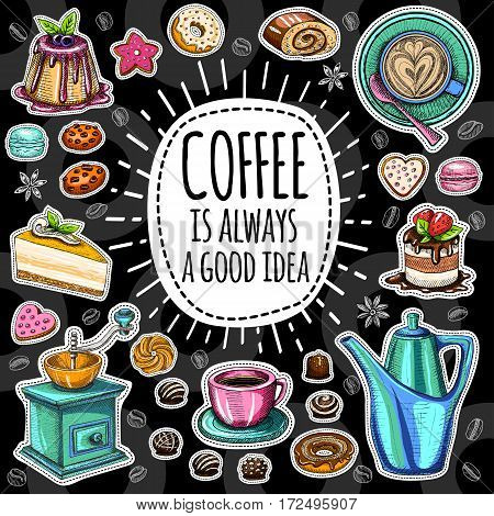 Coffee is always a good idea pot, coffee beans, cup, cappuccino, coffee, sweets, cookies cake, star biscuit, croissant candies, donuts. Lettering quote Hand drawn design elements