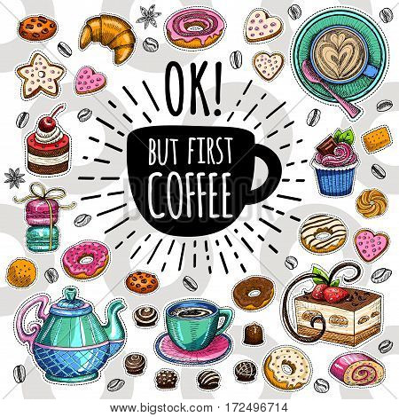 Coffee vector set. Ok, but first coffee, pot, cup, coffee beans, cappuccino, coffee, sweets cookies cake star, biscuit croissant candies donuts. Lettering quote. Hand drawn design elements